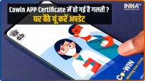 COVID-19 Vaccine Certificate: How to fix error in Name, Year of Birth and more via CoWIN