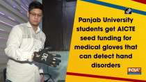 Panjab University students get AICTE seed funding for medical gloves that can detect hand disorders
