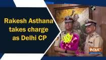 Rakesh Asthana takes charge as Delhi CP