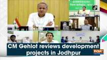 CM Gehlot reviews development projects in Jodhpur