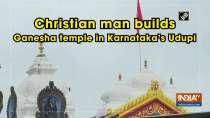Christian man builds Ganesha temple in Karnataka