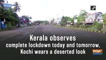 Kerala observes complete lockdown today and tomorrow, Kochi wears a deserted look