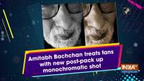 Amitabh Bachchan treats fans with new post-pack up monochromatic shot