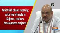 Amit Shah chairs meeting with top officials in Gujarat, reviews development projects