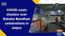 COVID casts shadow over Raksha Bandhan celebrations in Jaipur