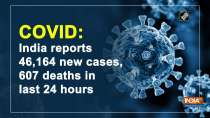 COVID: India reports 46,164 new cases, 607 deaths in last 24 hours