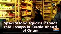 Special food squads inspect retail shops in Kerala ahead of Onam