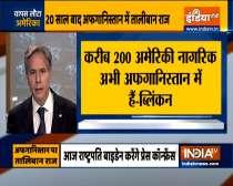 200 Americans remain in Afghanistan: US foreign minister Antony Blinken