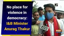 No place for violence in democracy: I&B minister Anurag Thakur