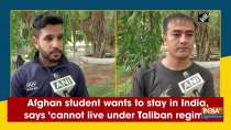 Afghan student wants to stay in India, says