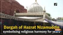 Dargah of Hazrat Nizamuddin symbolising religious harmony for years