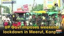 Uttar Pradesh Government imposes weekend lockdown in Kanpur and Meerut