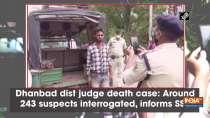Dhanbad district judge death case: Around 243 suspects interrogated, informs SSP