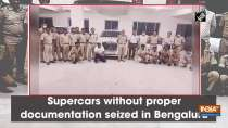Supercars without proper documentation seized in Bengaluru