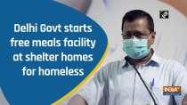 Delhi Govt starts free meals facility at shelter homes for homeless