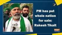 PM has put whole nation for sale: Rakesh Tikait