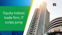 Equity indices trade firm, IT scrips jump