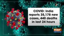 COVID: India reports 35,178 new cases, 440 deaths in last 24 hours