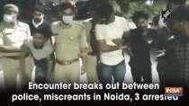 Encounter breaks out between police, miscreants in Noida, 3 arrested