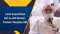 Land acquisition bill is anti-farmer: Former Haryana CM