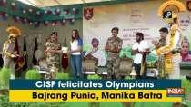 CISF felicitates Olympians Bajrang Punia, Manika Batra