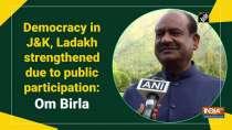Democracy in JandK, Ladakh strengthened due to public participation: Om Birla