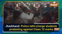 Jharkhand: Police lathi-charge students protesting against Class 12 marks
