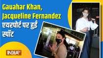 Gauahar Khan, Jacqueline Fernandez spotted at airport
