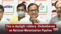 This is daylight robbery: P Chidambaram on National Monetisation Pipeline