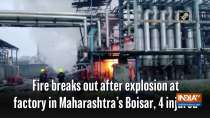 Fire breaks out after explosion at factory in Maharashtra