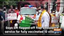 Gaya DM flagged-off free ambulance service for fully vaccinated 10 villages