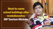 Want to name school buildings after revolutionaries: MP Tourism Minister