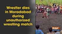 Wrestler dies in Moradabad during unauthorized wrestling match