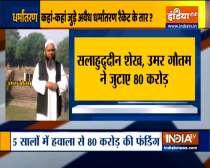 Conversion racket accused Salahuddin Sheikh and Umar Gautam had received funding of 80 crores