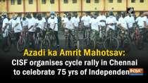 Azadi ka Amrit Mahotsav: CISF organises cycle rally in Chennai to celebrate 75 yrs of Independence