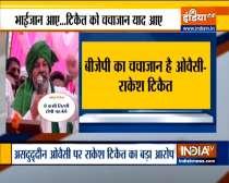 BKU leader Rakesh Tikait slams Owaisi; calls him BJP