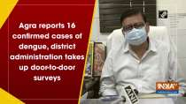 Agra reports 16 confirmed cases of dengue, district administration takes up door-to-door surveys