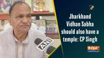 Jharkhand Vidhan Sabha should also have a temple: CP Singh