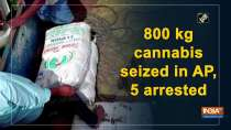 800 kg cannabis seized in AP, 5 arrested