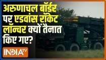 India deploys Pinaka, Smerch rocket systems on China border in Arunachal Pradesh