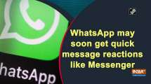 WhatsApp may soon get quick message reactions like Messenger