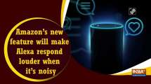 Amazon's new feature will make Alexa respond louder when it's noisy