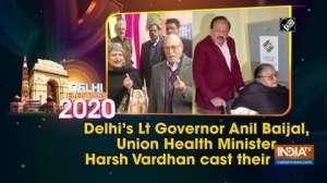 Delhi's Lt Governor Anil Baijal, Union Health Minister Harsh Vardhan cast their vote