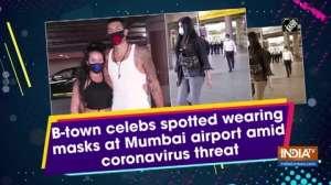 B-town celebs spotted wearing masks at Mumbai airport amid coronavirus threat