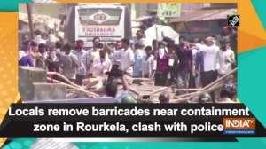 Locals remove barricades near containment zone in Rourkela, clash with police