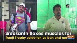 Sreesanth flexes muscles for Ranji Trophy selection as ban end nears