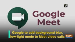 Google to add background blur, low-light mode to Meet video calls