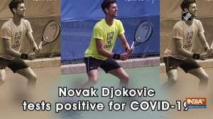 Novak Djokovic tests positive for COVID-19