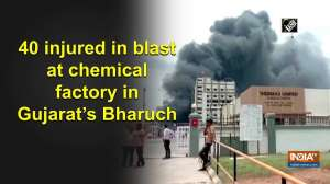 40 injured in blast at chemical factory in Gujarat's Bharuch