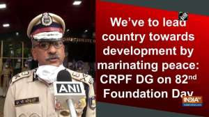 We've to lead country towards development by marinating peace: CRPF DG on 82nd Foundation Day